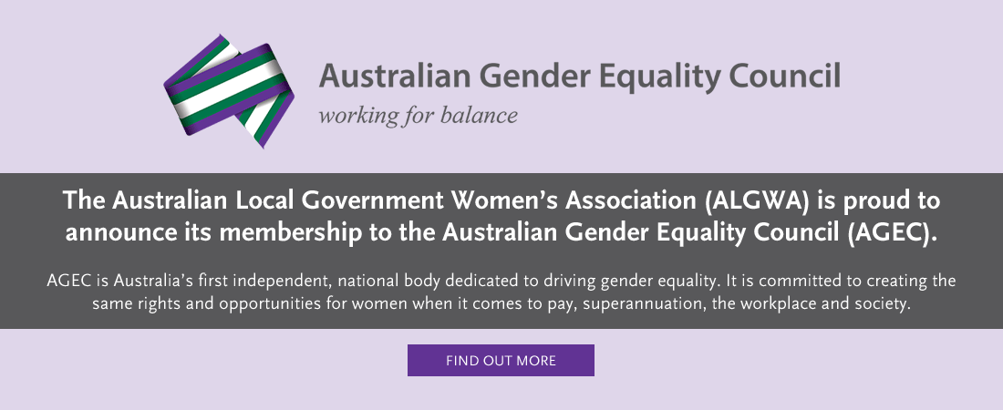 The Australian Local Government Women's Association (ALGWA) is proud to announce its membership to the Australian Gender Equality Council (AGEC).